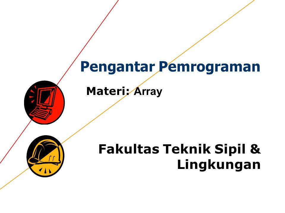 Pengantar Pemrograman Fakultas Teknik Sipil & Lingkungan Materi: Array