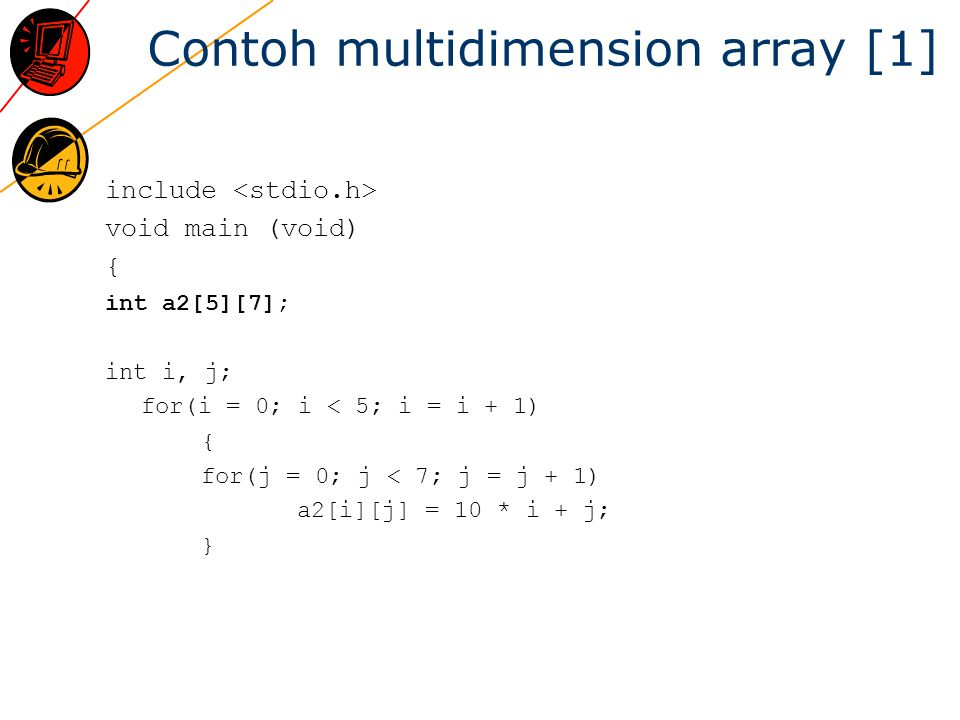 Contoh multidimension array [1] include void main (void) { int a2[5][7]; int i, j; for(i = 0; i < 5; i = i + 1) { for(j = 0; j < 7; j = j + 1) a2[i][j