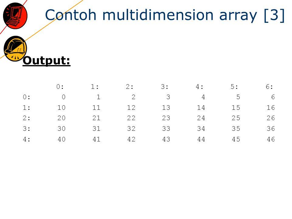Contoh multidimension array [3] Output: 0: 1: 2: 3: 4: 5: 6: 0: 0 1 2 3 4 5 6 1: 10 11 12 13 14 15 16 2: 20 21 22 23 24 25 26 3: 30 31 32 33 34 35 36 4: 40 41 42 43 44 45 46
