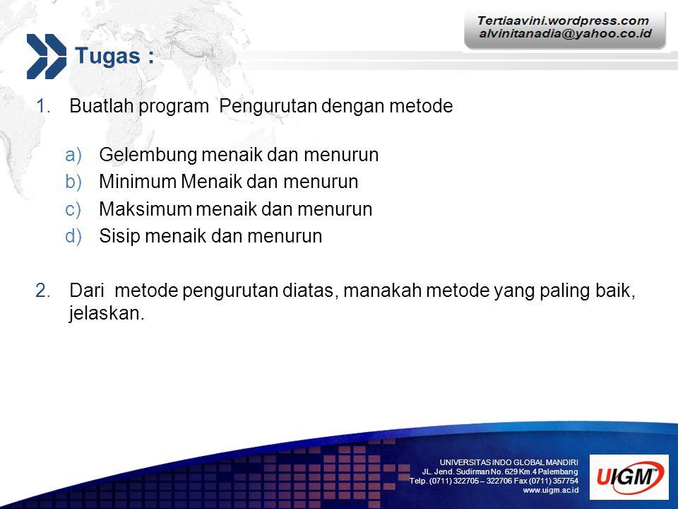 Add your company slogan LOGO Tugas : 1.Buatlah program Pengurutan dengan metode a)Gelembung menaik dan menurun b)Minimum Menaik dan menurun c)Maksimum
