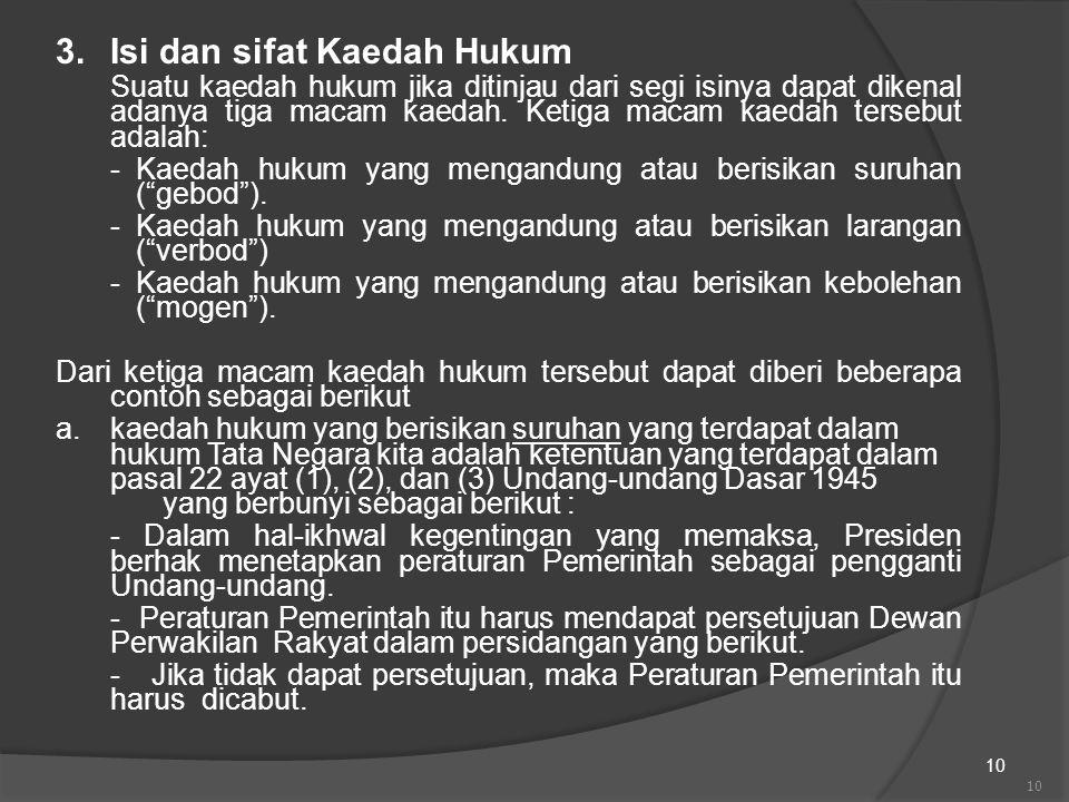 10 3.Isi dan sifat Kaedah Hukum Suatu kaedah hukum jika ditinjau dari segi isinya dapat dikenal adanya tiga macam kaedah. Ketiga macam kaedah tersebut