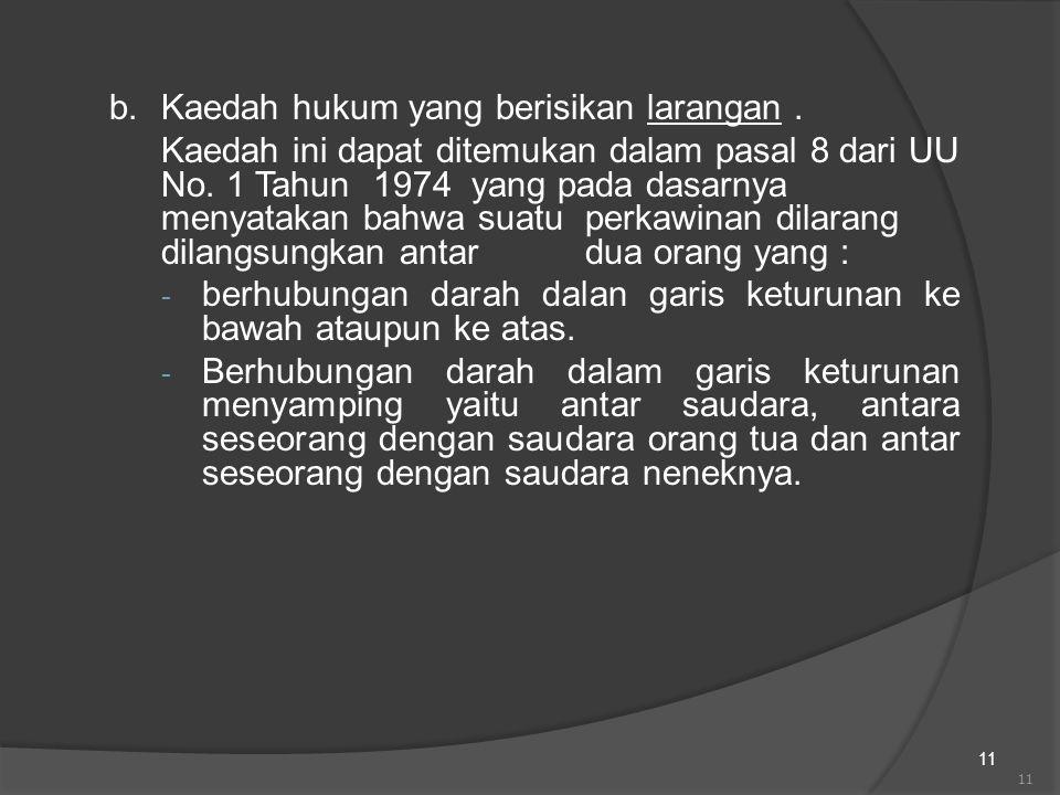 11 b. Kaedah hukum yang berisikan larangan. Kaedah ini dapat ditemukan dalam pasal 8 dari UU No. 1 Tahun 1974 yang pada dasarnya menyatakan bahwa suat