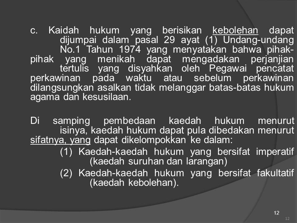12 c. Kaidah hukum yang berisikan kebolehan dapat dijumpai dalam pasal 29 ayat (1) Undang-undang No.1 Tahun 1974 yang menyatakan bahwa pihak- pihak ya