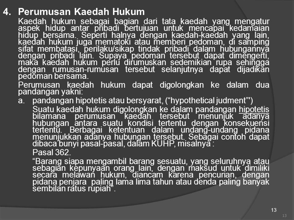 13 4.Perumusan Kaedah Hukum Kaedah hukum sebagai bagian dari tata kaedah yang mengatur aspek hidup antar pribadi bertujuan untuk mencapai kedamaian hi
