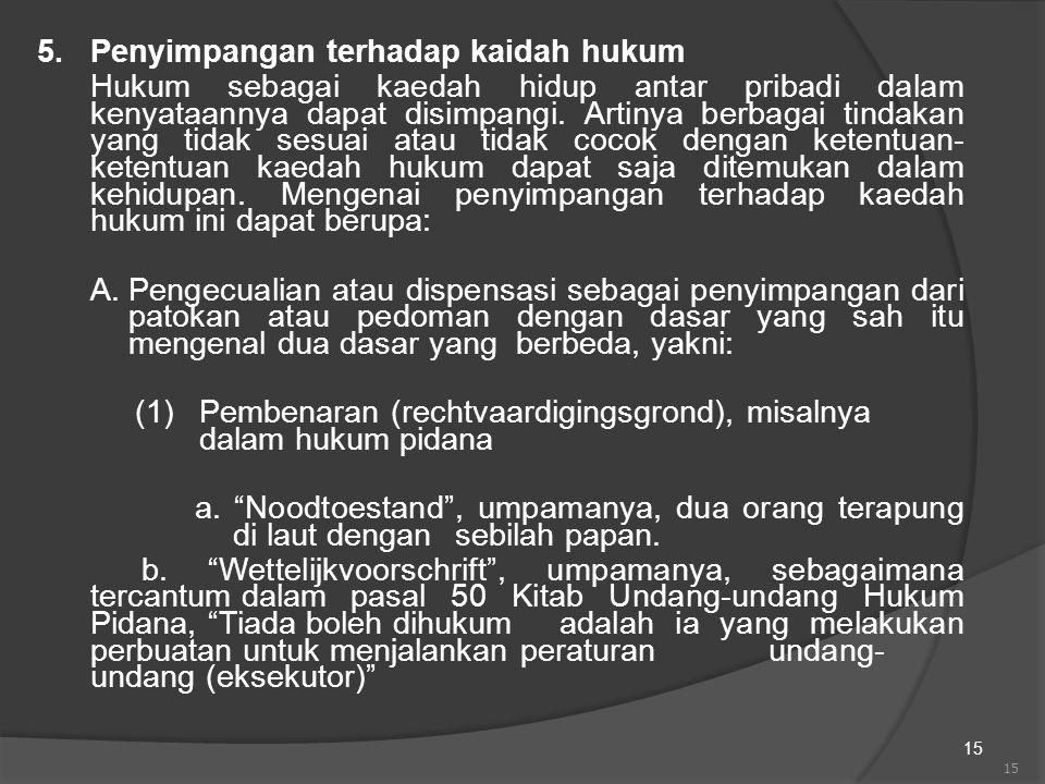 15 5.Penyimpangan terhadap kaidah hukum Hukum sebagai kaedah hidup antar pribadi dalam kenyataannya dapat disimpangi. Artinya berbagai tindakan yang t