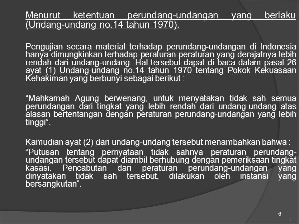 6 Menurut ketentuan perundang-undangan yang berlaku (Undang-undang no.14 tahun 1970). Pengujian secara material terhadap perundang-undangan di Indones