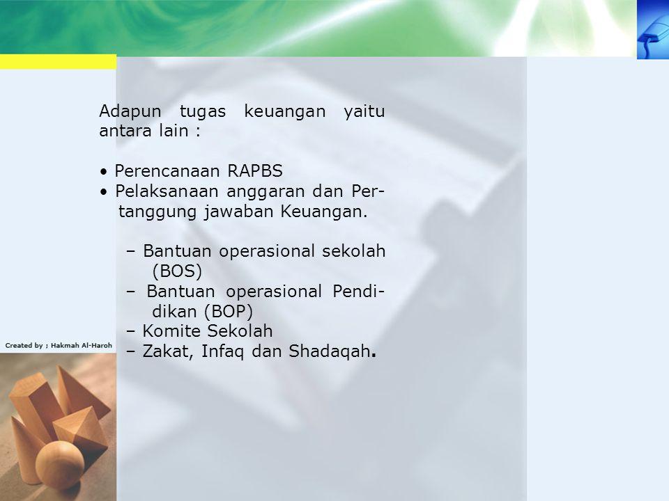 Adapun tugas keuangan yaitu antara lain : Perencanaan RAPBS Pelaksanaan anggaran dan Per- tanggung jawaban Keuangan. – Bantuan operasional sekolah (BO