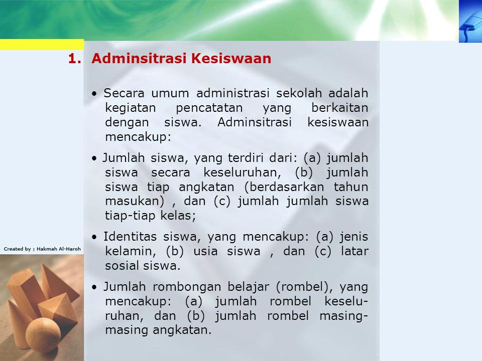 1.Adminsitrasi Kesiswaan Secara umum administrasi sekolah adalah kegiatan pencatatan yang berkaitan dengan siswa. Adminsitrasi kesiswaan mencakup: Jum