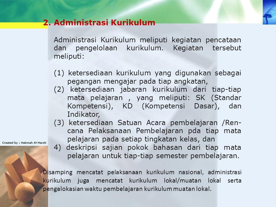 2. Administrasi Kurikulum Administrasi Kurikulum meliputi kegiatan pencataan dan pengelolaan kurikulum. Kegiatan tersebut meliputi: (1) ketersediaan k