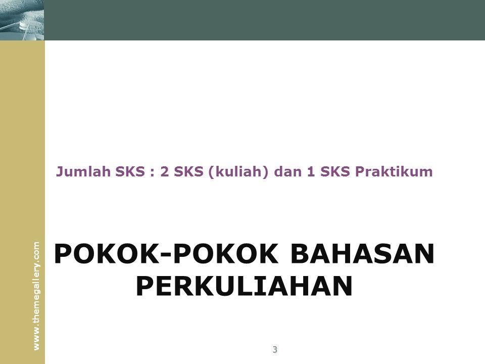 www.themegallery.com Jumlah SKS : 2 SKS (kuliah) dan 1 SKS Praktikum 3 POKOK-POKOK BAHASAN PERKULIAHAN