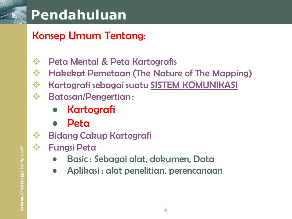 www.themegallery.com Konsep Umum Tentang:  Peta Mental & Peta Kartografis  Hakekat Pemetaan (The Nature of The Mapping)  Kartografi sebagai suatu S