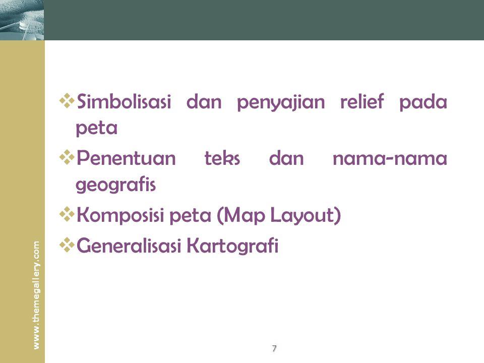 www.themegallery.com  Simbolisasi dan penyajian relief pada peta  Penentuan teks dan nama-nama geografis  Komposisi peta (Map Layout)  Generalisas