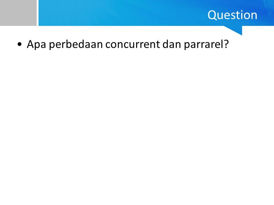 Question Apa perbedaan concurrent dan parrarel?