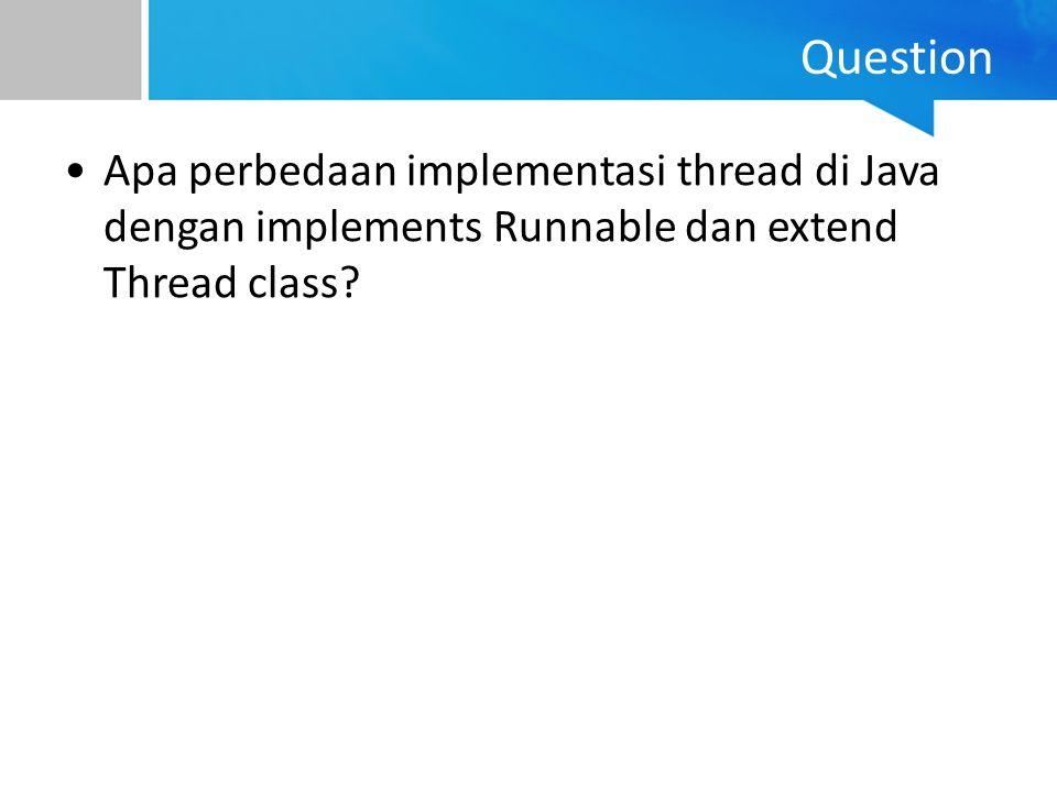 Question Apa perbedaan implementasi thread di Java dengan implements Runnable dan extend Thread class?