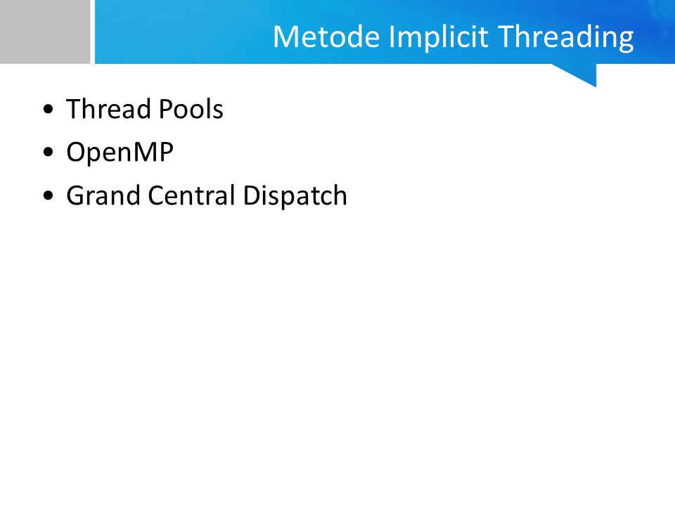 Metode Implicit Threading Thread Pools OpenMP Grand Central Dispatch