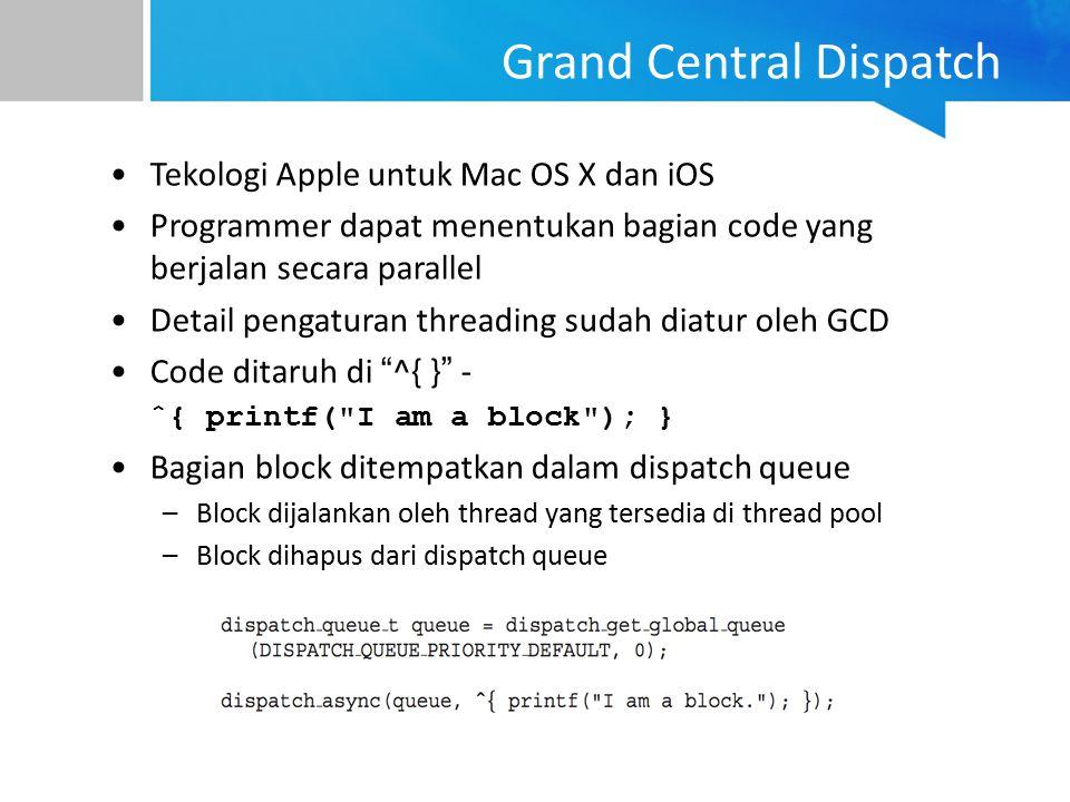Grand Central Dispatch Tekologi Apple untuk Mac OS X dan iOS Programmer dapat menentukan bagian code yang berjalan secara parallel Detail pengaturan t