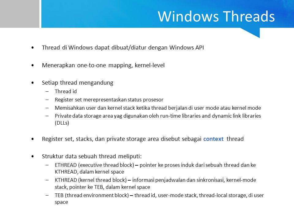 Windows Threads Thread di Windows dapat dibuat/diatur dengan Windows API Menerapkan one-to-one mapping, kernel-level Setiap thread mengandung –Thread