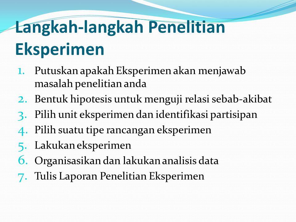 Langkah-langkah Penelitian Eksperimen 1. Putuskan apakah Eksperimen akan menjawab masalah penelitian anda 2. Bentuk hipotesis untuk menguji relasi seb
