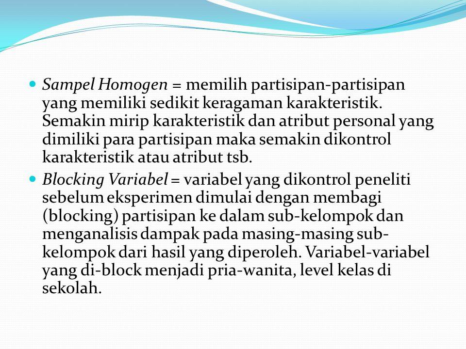 Sampel Homogen = memilih partisipan-partisipan yang memiliki sedikit keragaman karakteristik. Semakin mirip karakteristik dan atribut personal yang di