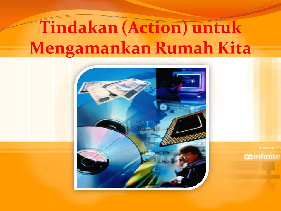 Tindakan (Action) untuk Mengamankan Rumah Kita