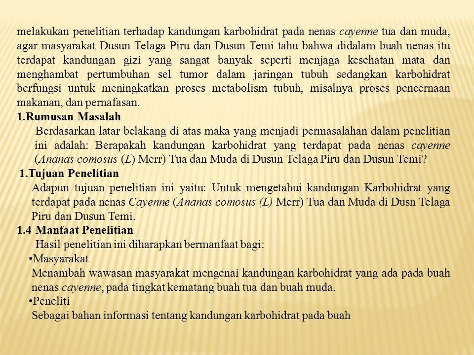 melakukan penelitian terhadap kandungan karbohidrat pada nenas cayenne tua dan muda, agar masyarakat Dusun Telaga Piru dan Dusun Temi tahu bahwa didal