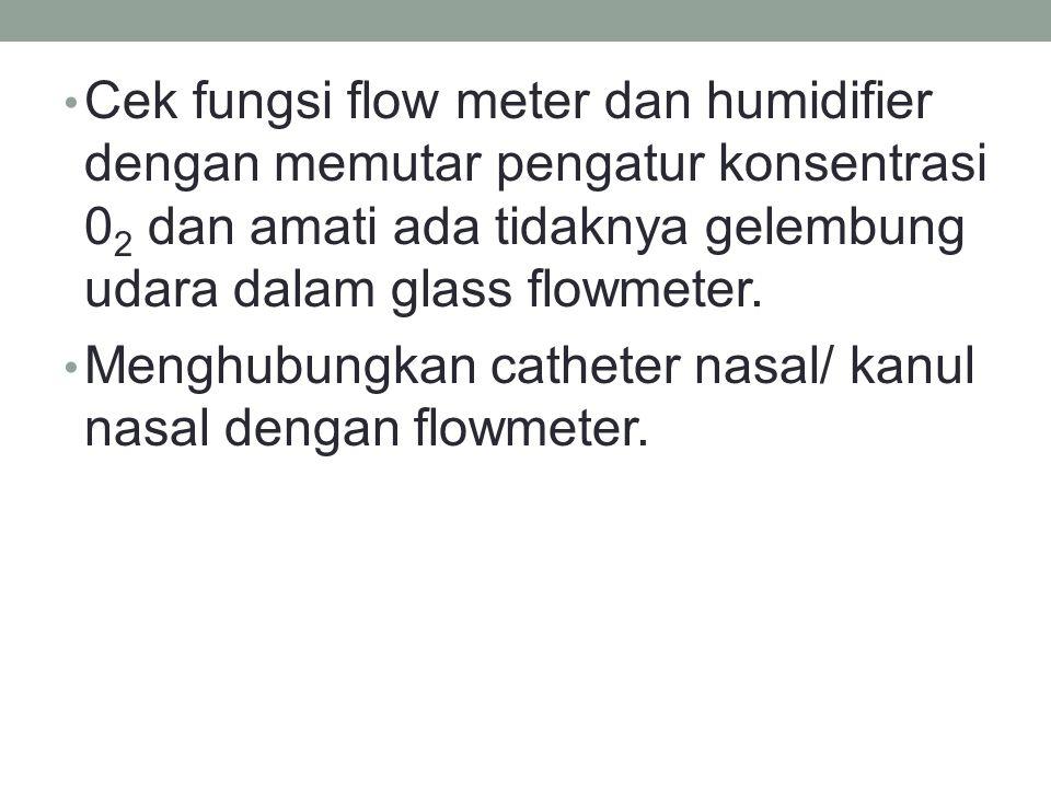 Cek fungsi flow meter dan humidifier dengan memutar pengatur konsentrasi 0 2 dan amati ada tidaknya gelembung udara dalam glass flowmeter. Menghubungk