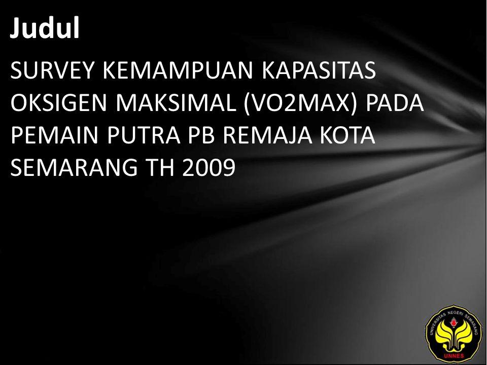 Judul SURVEY KEMAMPUAN KAPASITAS OKSIGEN MAKSIMAL (VO2MAX) PADA PEMAIN PUTRA PB REMAJA KOTA SEMARANG TH 2009