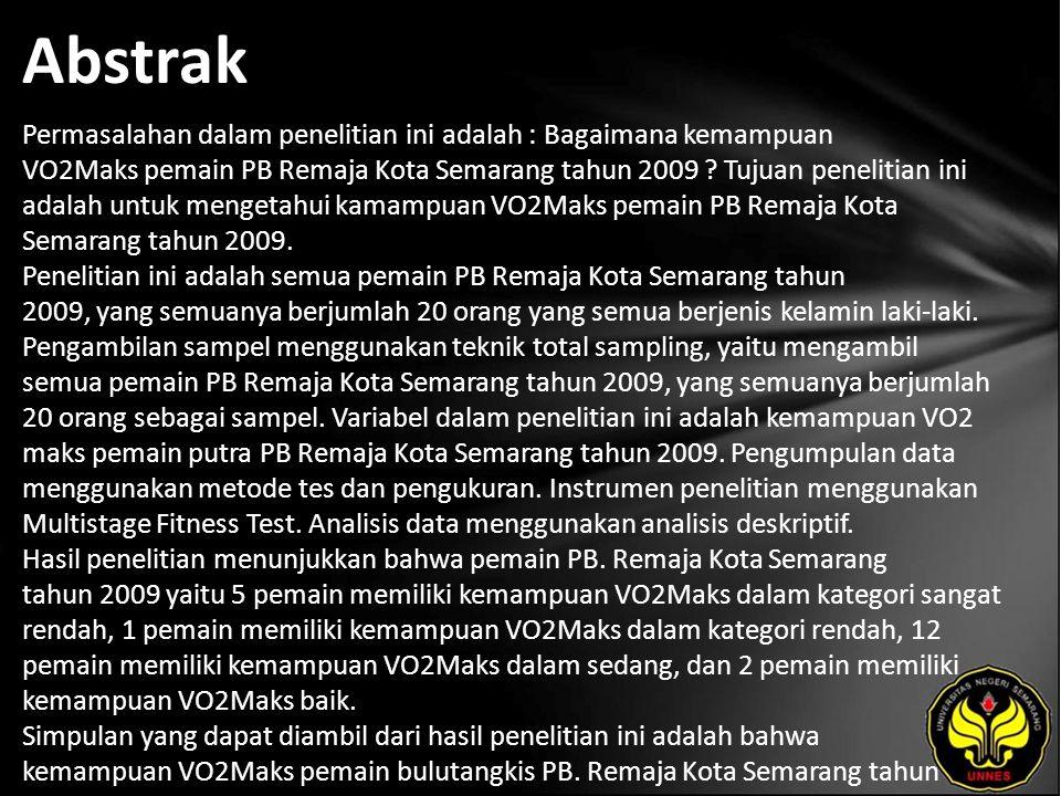 Abstrak Permasalahan dalam penelitian ini adalah : Bagaimana kemampuan VO2Maks pemain PB Remaja Kota Semarang tahun 2009 ? Tujuan penelitian ini adala