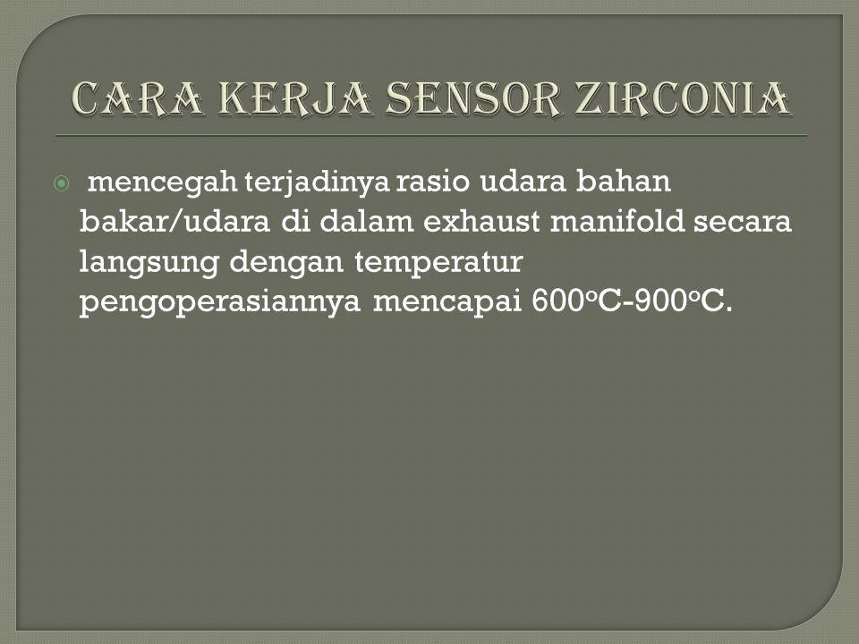  mencegah terjadinya rasio udara bahan bakar/udara di dalam exhaust manifold secara langsung dengan temperatur pengoperasiannya mencapai 600 o C-900 o C.