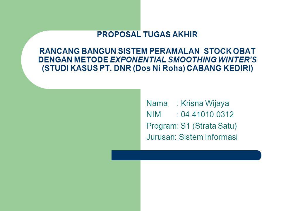 PROPOSAL TUGAS AKHIR RANCANG BANGUN SISTEM PERAMALAN STOCK OBAT DENGAN METODE EXPONENTIAL SMOOTHING WINTER'S (STUDI KASUS PT. DNR (Dos Ni Roha) CABANG