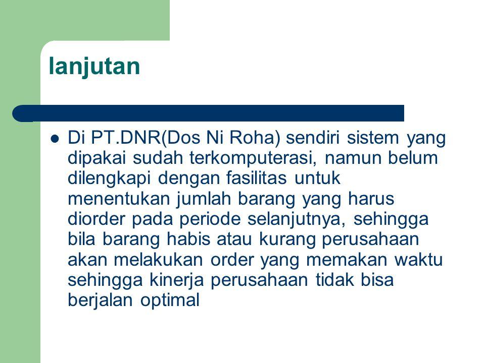lanjutan Di PT.DNR(Dos Ni Roha) sendiri sistem yang dipakai sudah terkomputerasi, namun belum dilengkapi dengan fasilitas untuk menentukan jumlah bara