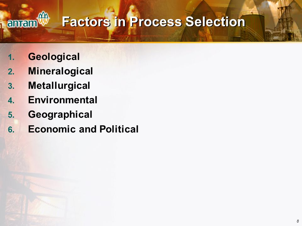 9 (1) Geological Factor The grade and reserve of economic minerals in an orebody determine the type and scale of process technology that can be applied.