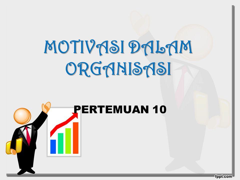 MOTIVASI DALAM ORGANISASI PERTEMUAN 10