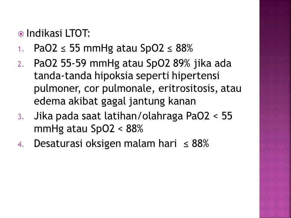  Indikasi LTOT: 1. PaO2 ≤ 55 mmHg atau SpO2 ≤ 88% 2. PaO2 55-59 mmHg atau SpO2 89% jika ada tanda-tanda hipoksia seperti hipertensi pulmoner, cor pul
