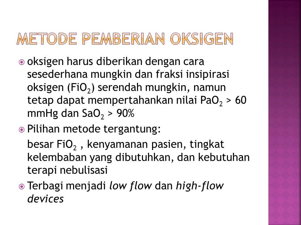  oksigen harus diberikan dengan cara sesederhana mungkin dan fraksi insipirasi oksigen (FiO 2 ) serendah mungkin, namun tetap dapat mempertahankan ni
