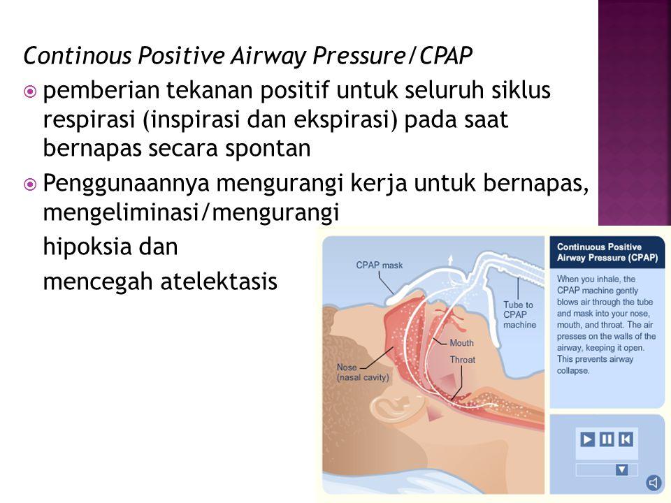 Continous Positive Airway Pressure/CPAP  pemberian tekanan positif untuk seluruh siklus respirasi (inspirasi dan ekspirasi) pada saat bernapas secara