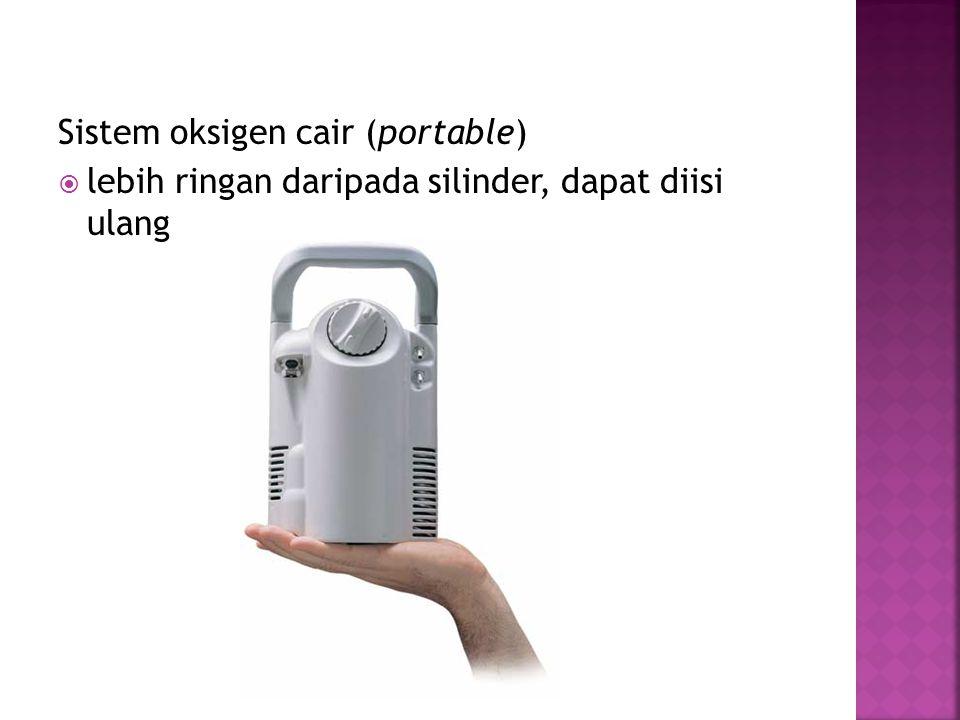 Sistem oksigen cair (portable)  lebih ringan daripada silinder, dapat diisi ulang