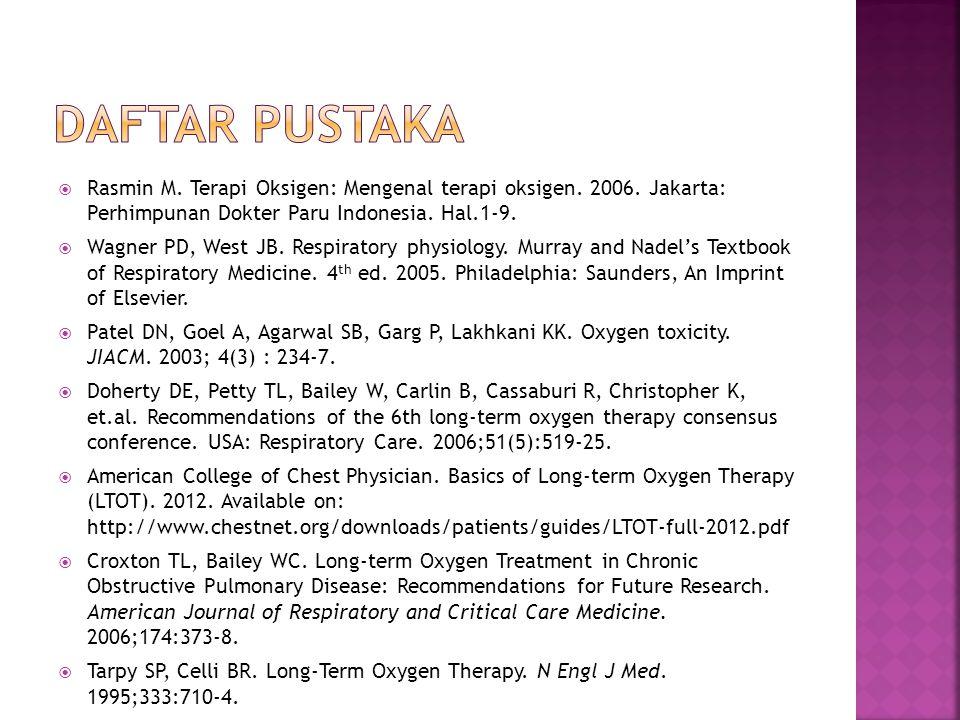  Rasmin M. Terapi Oksigen: Mengenal terapi oksigen. 2006. Jakarta: Perhimpunan Dokter Paru Indonesia. Hal.1-9.  Wagner PD, West JB. Respiratory phys
