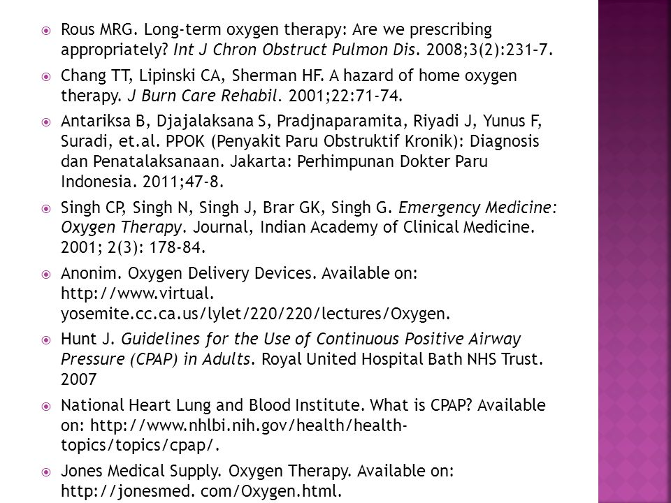  Rous MRG. Long-term oxygen therapy: Are we prescribing appropriately? Int J Chron Obstruct Pulmon Dis. 2008;3(2):231–7.  Chang TT, Lipinski CA, She