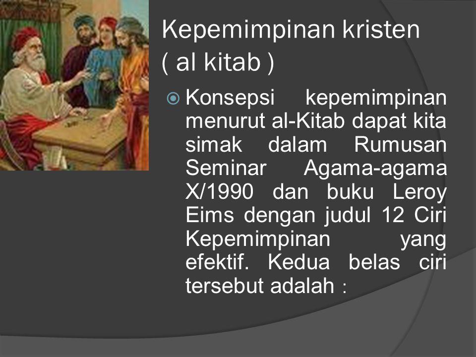  Konsepsi kepemimpinan menurut al-Kitab dapat kita simak dalam Rumusan Seminar Agama-agama X/1990 dan buku Leroy Eims dengan judul 12 Ciri Kepemimpin