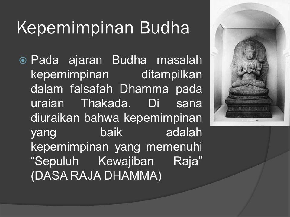 Kepemimpinan Budha  Pada ajaran Budha masalah kepemimpinan ditampilkan dalam falsafah Dhamma pada uraian Thakada. Di sana diuraikan bahwa kepemimpina
