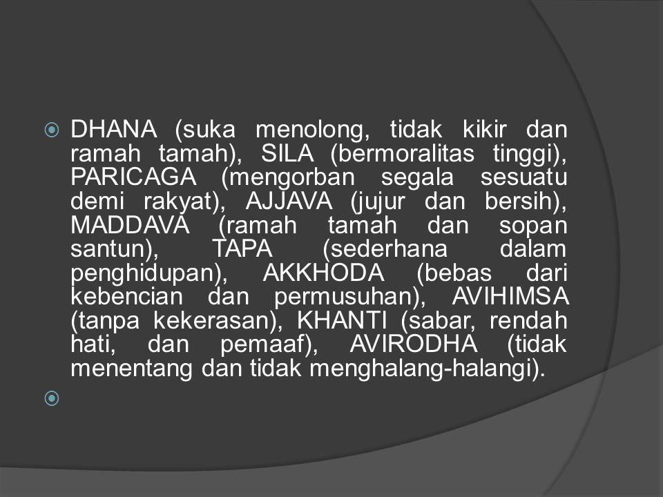  DHANA (suka menolong, tidak kikir dan ramah tamah), SILA (bermoralitas tinggi), PARICAGA (mengorban segala sesuatu demi rakyat), AJJAVA (jujur dan b