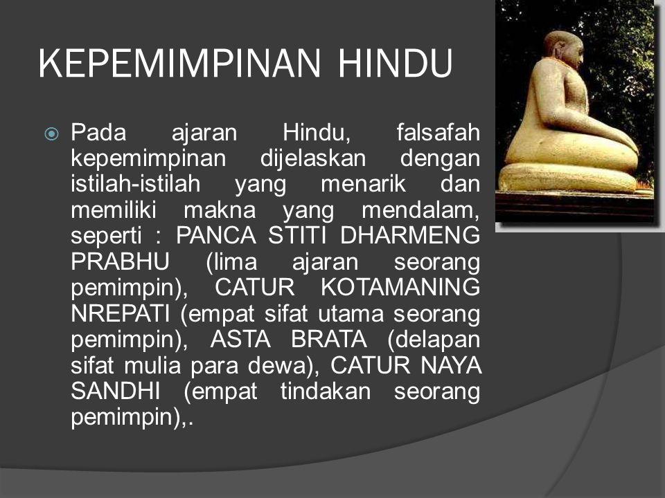 KEPEMIMPINAN HINDU  Pada ajaran Hindu, falsafah kepemimpinan dijelaskan dengan istilah-istilah yang menarik dan memiliki makna yang mendalam, seperti