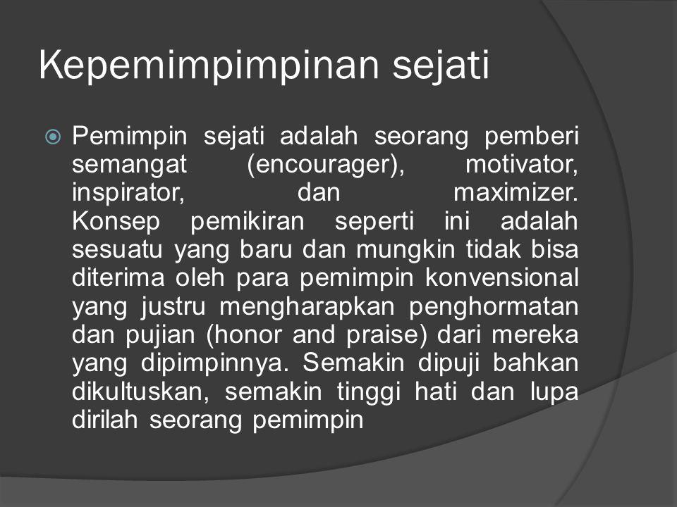 Kepemimpimpinan sejati  Pemimpin sejati adalah seorang pemberi semangat (encourager), motivator, inspirator, dan maximizer. Konsep pemikiran seperti
