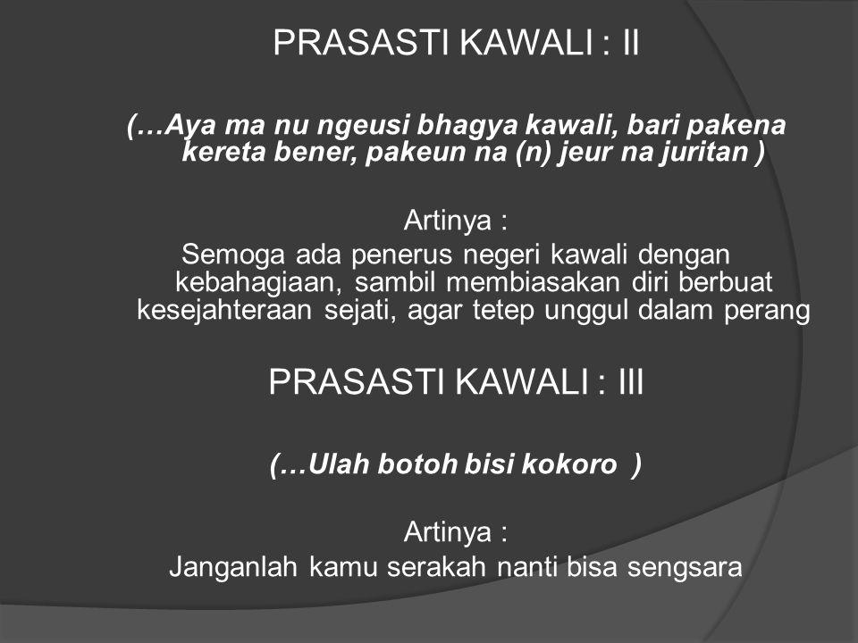 PRASASTI KAWALI : II (…Aya ma nu ngeusi bhagya kawali, bari pakena kereta bener, pakeun na (n) jeur na juritan ) Artinya : Semoga ada penerus negeri k