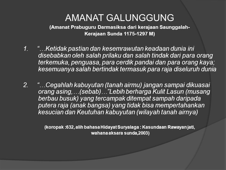 """AMANAT GALUNGGUNG (Amanat Prabuguru Darmasiksa dari kerajaan Saunggalah- Kerajaan Sunda 1175-1297 M) 1. """"…Ketidak pastian dan kesemrawutan keadaan dun"""