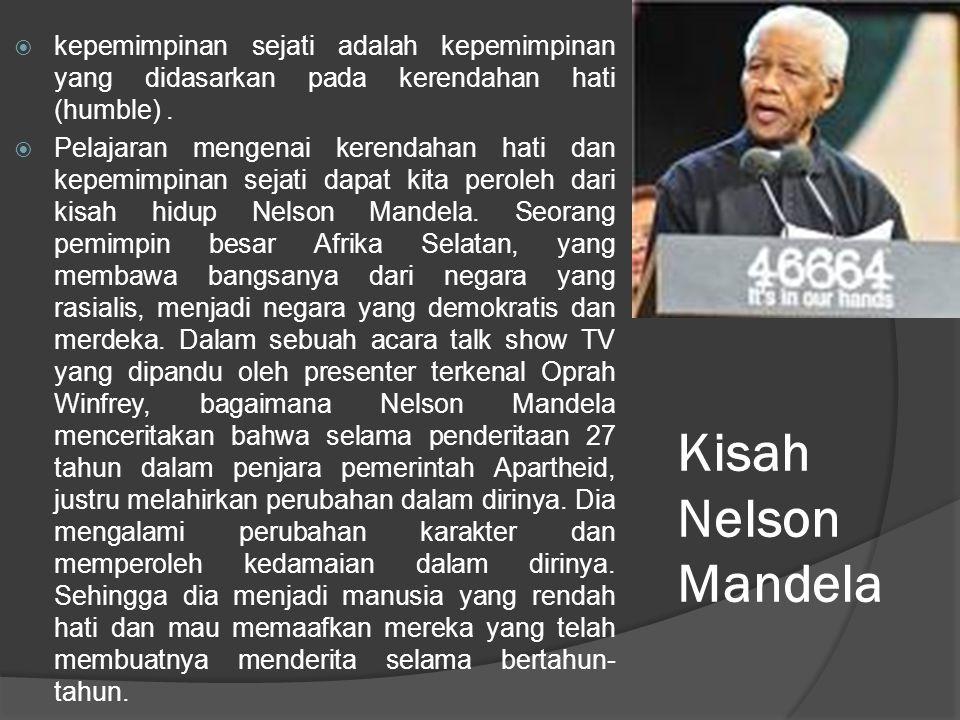Kisah Nelson Mandela  kepemimpinan sejati adalah kepemimpinan yang didasarkan pada kerendahan hati (humble).  Pelajaran mengenai kerendahan hati dan