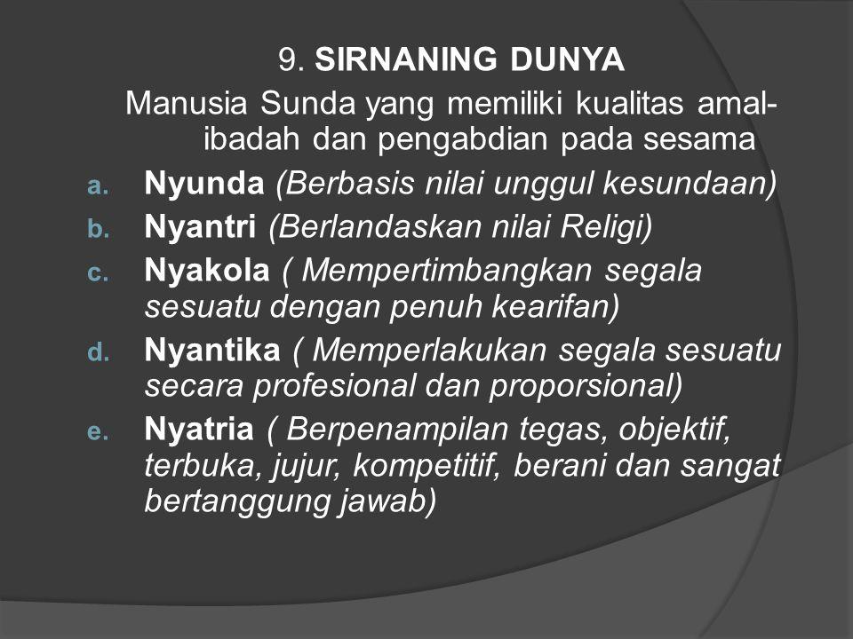 9. SIRNANING DUNYA Manusia Sunda yang memiliki kualitas amal- ibadah dan pengabdian pada sesama a. Nyunda (Berbasis nilai unggul kesundaan) b. Nyantri
