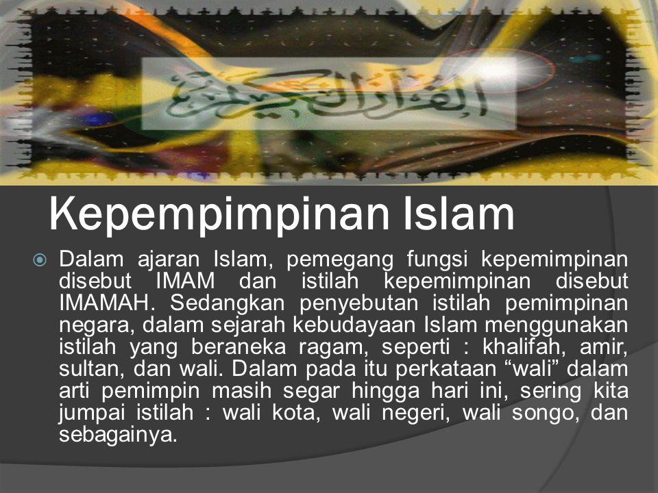 Kepempimpinan Islam  Dalam ajaran Islam, pemegang fungsi kepemimpinan disebut IMAM dan istilah kepemimpinan disebut IMAMAH. Sedangkan penyebutan isti