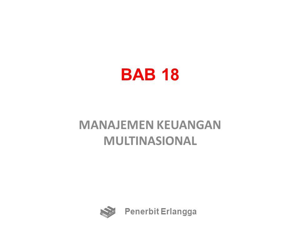 TUJUAN BAB 18 Membahas perbedaan paling penting antara manajemen keuangan multinasional dan domestik Penerbit Erlangga
